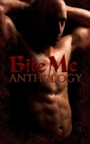 Bite Me: A BBA Menage Anthology