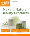 Making Natural Beauty Products - Idiot's Guides