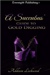 A Succubus' Guide to Gold Digging